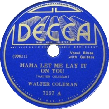 Walter Coleman: Mama Let Me Lay It On You