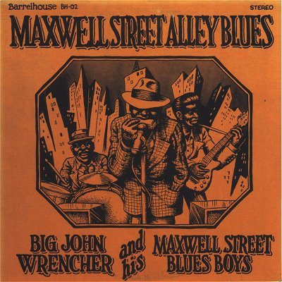Big John Wrencher: Maxwell Street Alley Blues